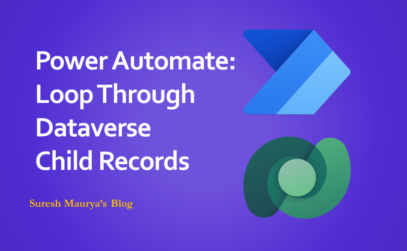 Power Automate: Loop Through the Dataverse Child Records and Analyseinput/output